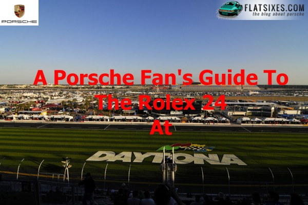 Porsche Fan's Guide to the rolex 24 at daytona