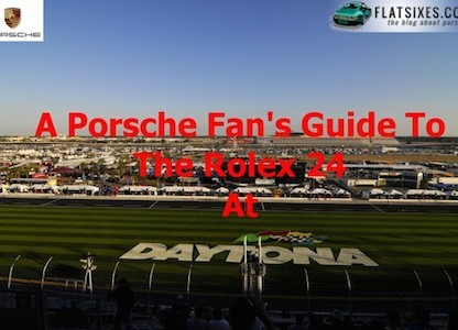 A Porsche Fan's Guide To The Rolex 24 At Daytona