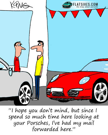 Porsche cartoon showing regular customer at dealer explaining they are there so often they decided to have their mail forwarded