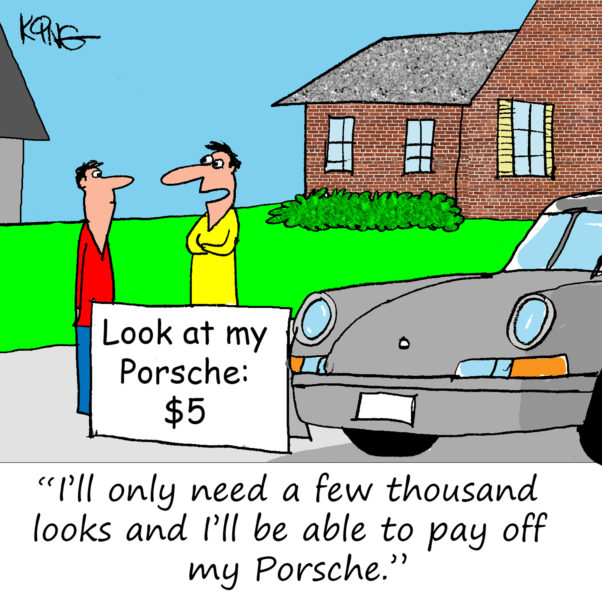 I'll only need a few thousand looks and I'll be able to pay off my Porsche