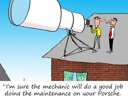 """I'm sure the mechanic will do a good job doing the maintenance on your Porsche. You don't have to keep an eye on it every minute of the day."