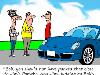 """Bob, you should not have parked so close to Jim's Porsche. And Jim, judging by Bob's condition, you over reacted."""