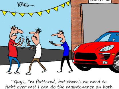 """""""Guys, I'm flattered, but there's no need to fight over me! I can do the maintenance on both of your Porsches."""""""