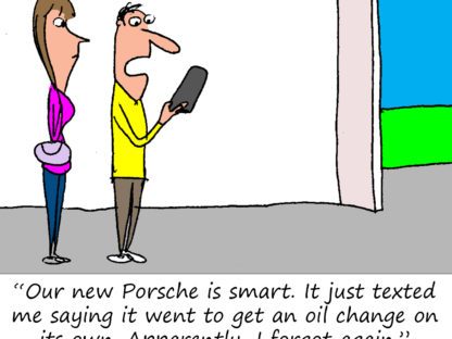 """Our new Porsche is smart. It just texted me saying it went to get an oil change on its own. Apparently, I forgot again."""