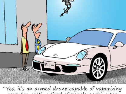 """Yes, it's an armed drone capable of vaporizing cars. I'm getting tired of people parking too close to my Porsche. """