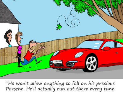 """He won't allow anything to fall on his precious Porsche. He'll actually run out there every time a leaf falls."""