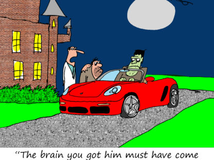 """The brain you got him must have come from a Porsche enthusiast."""